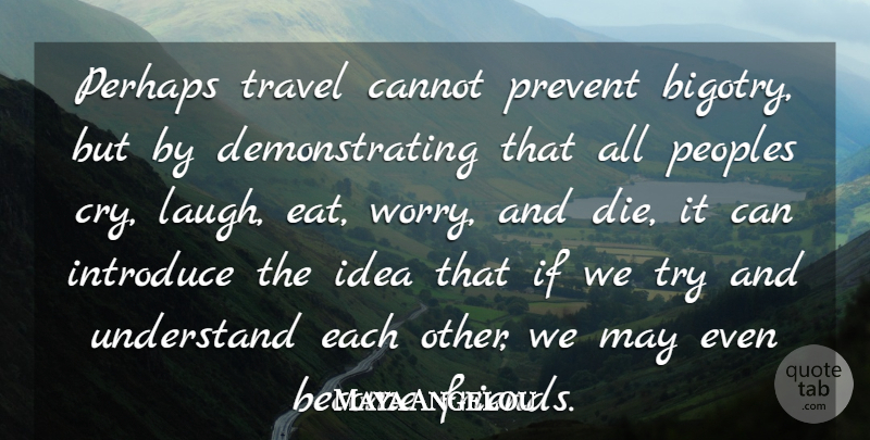 Maya Angelou Quote About Life, Travel, Laughter: Perhaps Travel Cannot Prevent Bigotry...