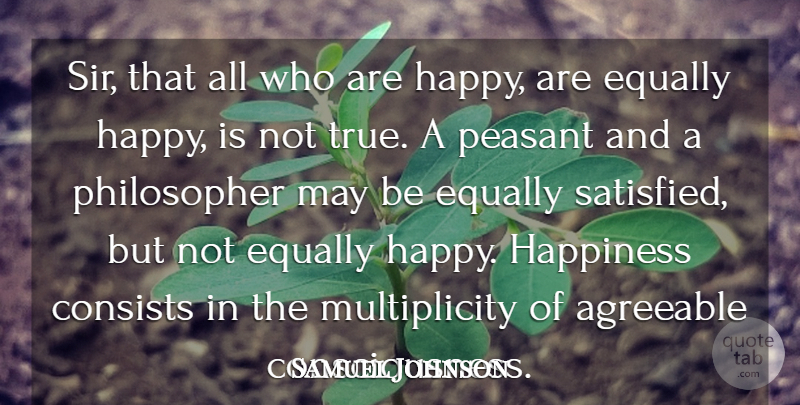 Samuel Johnson Quote About Agreeable, Consists, Equally, Happiness, Peasant: Sir That All Who Are...