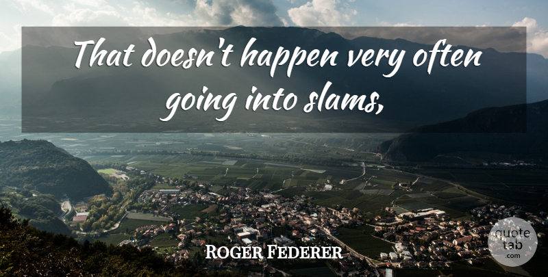 Roger Federer Quote About Happen: That Doesnt Happen Very Often...