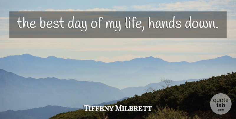 Tiffeny Milbrett Quote About Best, Hands: The Best Day Of My...