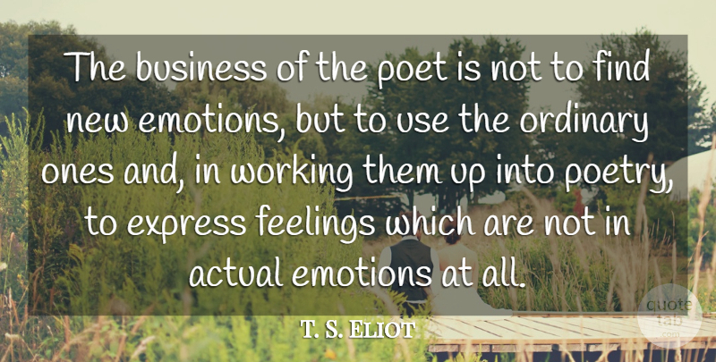 T. S. Eliot Quote About Feelings, Use, Individual Talent: The Business Of The Poet...