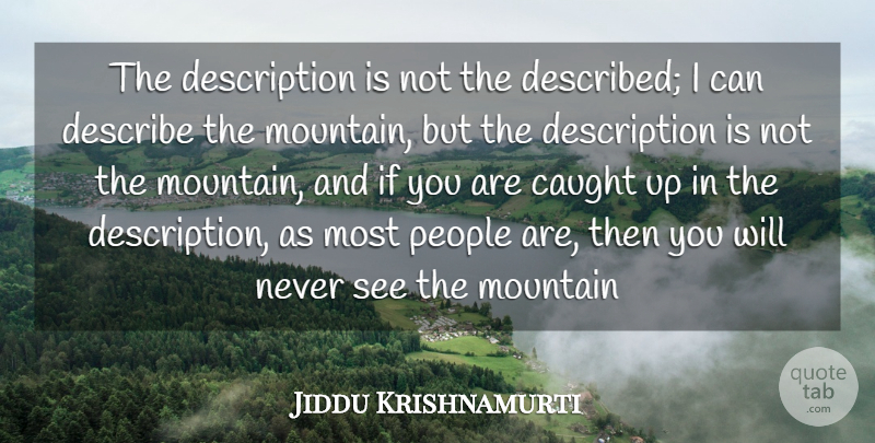 Jiddu Krishnamurti Quote About Love, Life, Truth: The Description Is Not The...