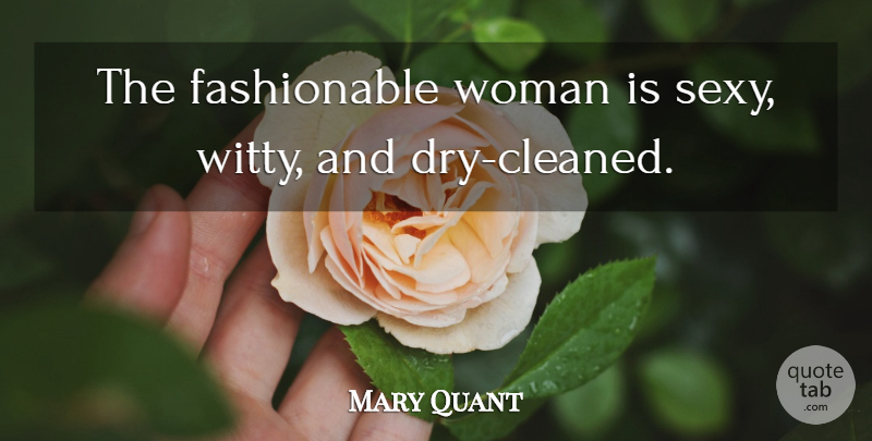 Mary Quant Quote About undefined: The Fashionable Woman Is Sexy...