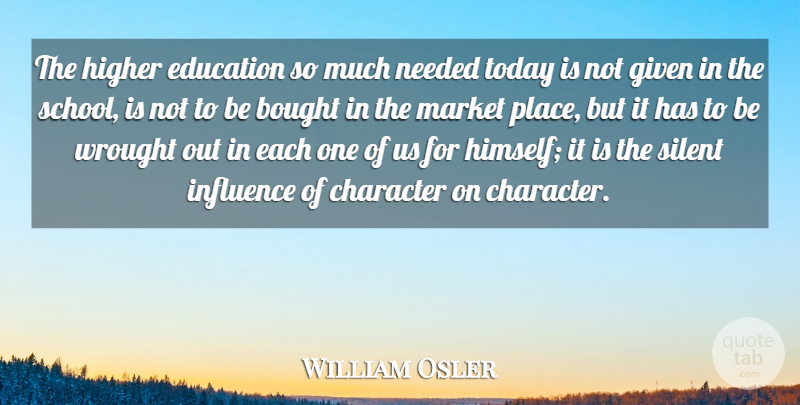William Osler Quote About School, Character, Today: The Higher Education So Much...