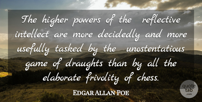Edgar Allan Poe Quote About Decidedly, Elaborate, Frivolity, Game, Higher: The Higher Powers Of The...