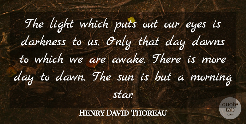 Henry David Thoreau Quote About Good Morning, Stars, Eye: The Light Which Puts Out...