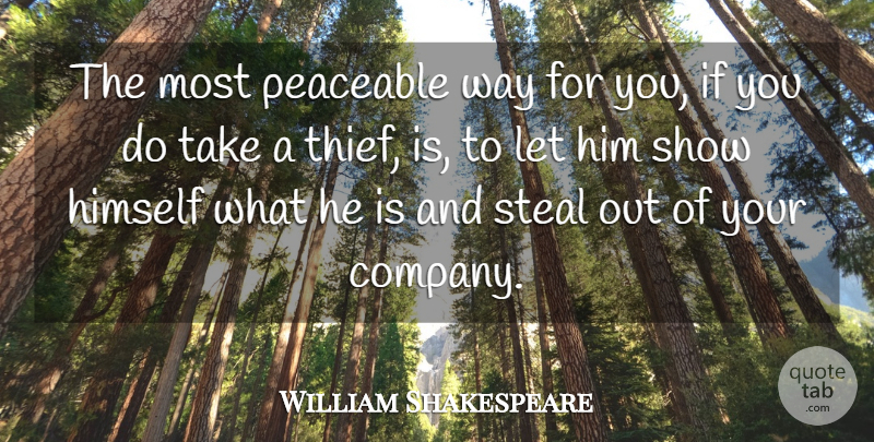 William Shakespeare Quote About Way, Thieves, Stealing: The Most Peaceable Way For...