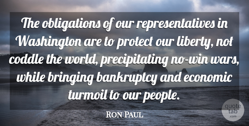 Ron Paul Quote About Bankruptcy, Bringing, Economic, Liberty, Protect: The Obligations Of Our Representatives...