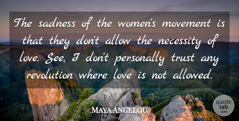 Maya Angelou Quote About Love, Women, Sadness: The Sadness Of The Womens...