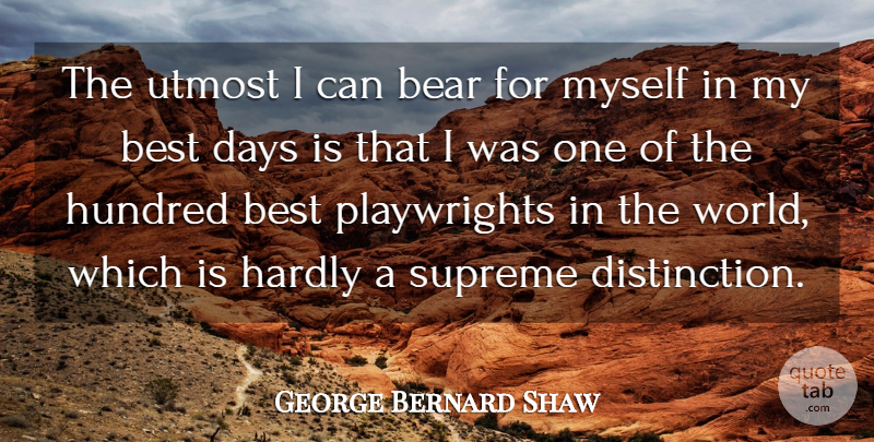 George Bernard Shaw Quote About World, Bears, Distinction: The Utmost I Can Bear...