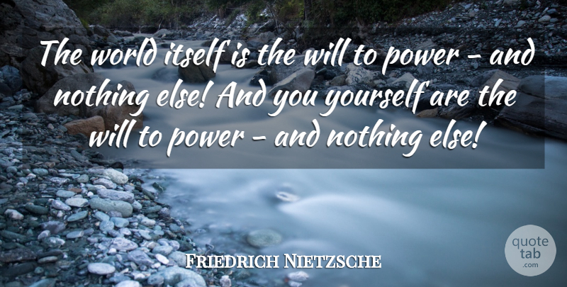 Friedrich Nietzsche Quote About Power, Religion, World: The World Itself Is The...