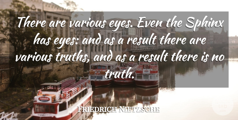 Friedrich Nietzsche Quote About Eye, Sphinx, Results: There Are Various Eyes Even...
