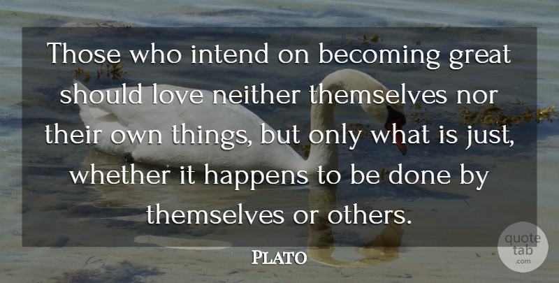 Plato Quote About Becoming, Great, Intend, Love, Neither: Those Who Intend On Becoming...
