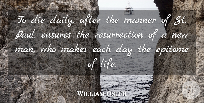 William Osler Quote About Die, Ensures, Epitome, Manner: To Die Daily After The...