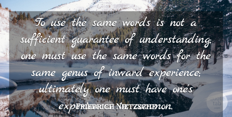 Friedrich Nietzsche Quote About Understanding, Inward, Guarantees: To Use The Same Words...