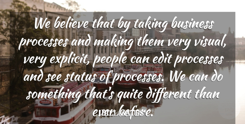 Bill Gates Quote About Believe, Business, Edit, People, Processes: We Believe That By Taking...