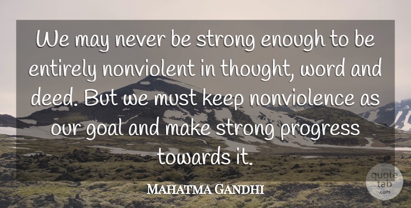 Mahatma Gandhi Quote About Inspirational, Being Strong, Peace: We May Never Be Strong...