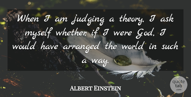 Albert Einstein Quote About Arranged, Ask, Funny, Judging, Judgment And Judges: When I Am Judging A...