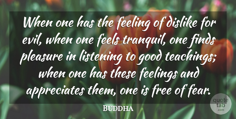 Buddha Quote About Dislike, Feeling, Feelings, Feels, Finds: When One Has The Feeling...