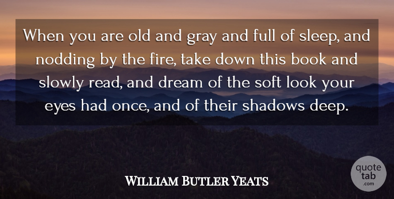 William Butler Yeats Quote About Beautiful, Dream, Retirement: When You Are Old And...