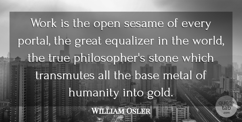 William Osler Quote About Humanity, Gold, World: Work Is The Open Sesame...