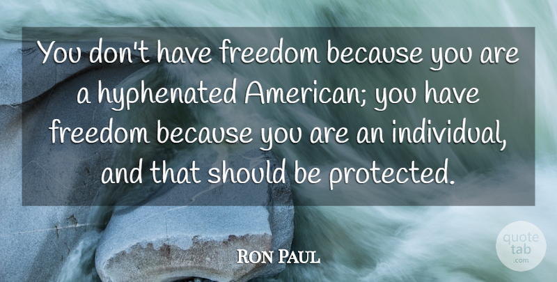 Ron Paul Quote About Usa, Individual, Should: You Dont Have Freedom Because...