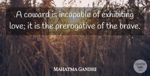 Life Quotes, Mahatma Gandhi Quote About Life, Peace, Clever: A Coward Is Incapable Of...