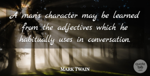 Inspirational Quotes, Mark Twain Quote About Inspirational, Leadership, Character: A Mans Character May Be...