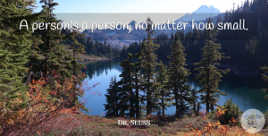 Life Quotes, Dr. Seuss Quote About Inspirational, Life, Respect: A Persons A Person No...