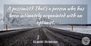 Elbert Hubbard Quote About Funny, Literature, Pessimist: A Pessimist Thats A Person...