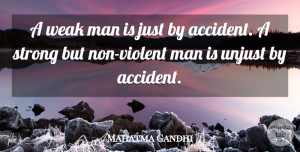 Men Quotes, Mahatma Gandhi Quote About Being Strong, Integrity, Men: A Weak Man Is Just...