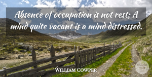 William Cowper Quote About Wisdom, Mind, Relaxation: Absence Of Occupation Is Not...