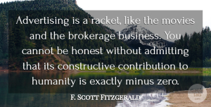 F. Scott Fitzgerald Quote About Zero, Humanity, Admitting: Advertising Is A Racket Like...