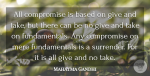Giving Quotes, Mahatma Gandhi Quote About Giving, Fundamentals, Compromise: All Compromise Is Based On...