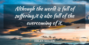 Helen Keller Quote About Although, American Author, Full, Overcoming: Although The World Is Full...