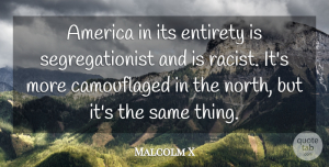 Malcolm X Quote About America: America In Its Entirety Is...