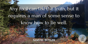 Truth Quotes, Samuel Butler Quote About Truth, Lying, Men: Any Fool Can Tell The...