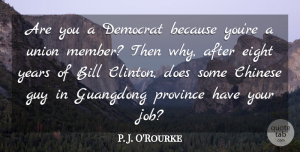 P. J. O'Rourke Quote About Bill, Chinese, Guy, Province, Union: Are You A Democrat Because...