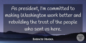 Committed Quotes, Barack Obama Quote About Committed, People, Rebuilding, Sent, Trust: As President Im Committed To...