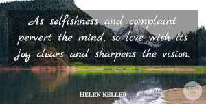 Helen Keller Quote About Night Vision, True Joy, Selfish People: As Selfishness And Complaint Pervert...