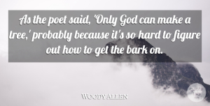 Woody Allen Quote About Sarcastic, Nature, Sarcasm: As The Poet Said Only...