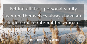 Vanity Quotes, Friedrich Nietzsche Quote About Vanity, Contempt, Behinds: Behind All Their Personal Vanity...