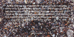 Ecosystems Quotes, Bill Gates Quote About Mean, Ecosystems, Climate: By The Time We See...