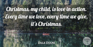 Dale Evans Quote About Love, Marriage, Christmas: Christmas My Child Is Love...
