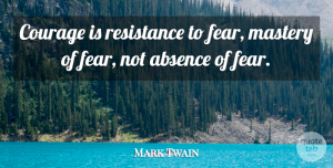 Inspirational Quotes, Mark Twain Quote About Inspirational, Motivational, Positive: Courage Is Resistance To Fear...