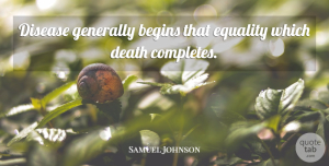 Samuel Johnson Quote About Death, Equality, Disease: Disease Generally Begins That Equality...