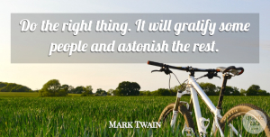 Inspirational Quotes, Mark Twain Quote About Inspirational, Funny, Happiness: Do The Right Thing It...