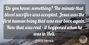 Real Quotes, Joyce Meyer Quote About Jesus, Real, Sacrifice: Do You Know Something The...