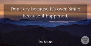 Life Quotes, Dr. Seuss Quote About Inspirational, Funny, Life: Dont Cry Because Its Over...