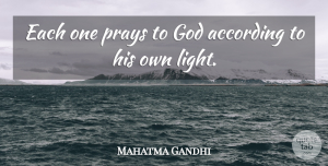 God Quotes, Mahatma Gandhi Quote About God, Faith, Light: Each One Prays To God...